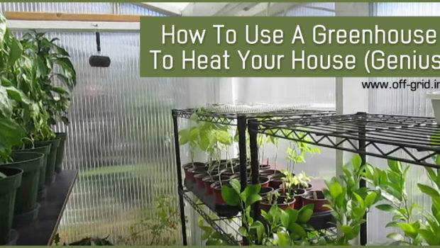 Greenhouse Heat Your House Genius Off Grid