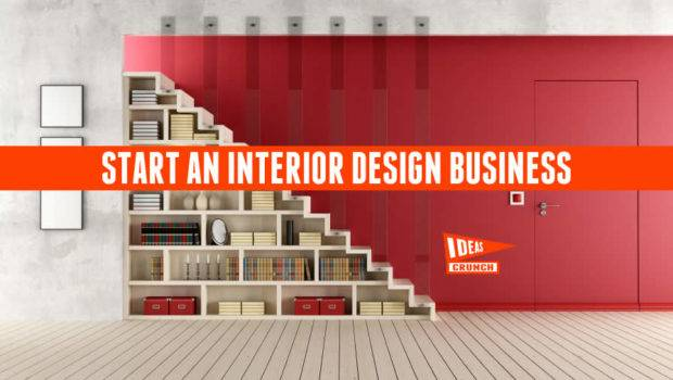 Start Interior Design Business Entrepreneur Idea
